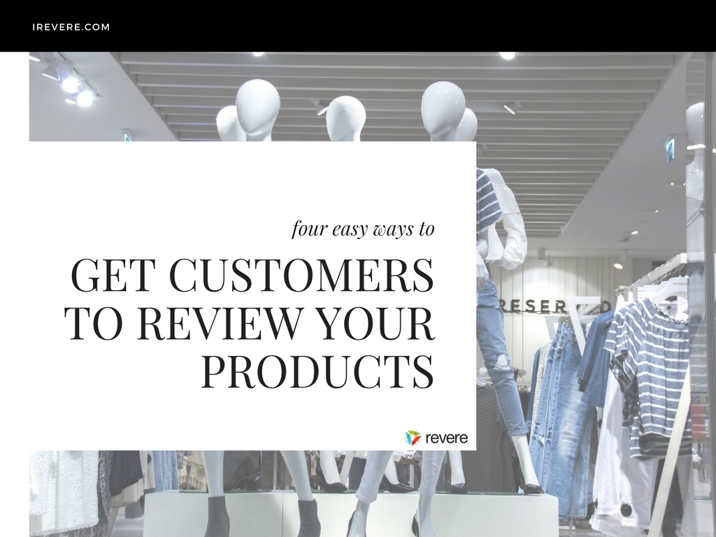 Four Easy Ways to Get Customers to Review Your Products